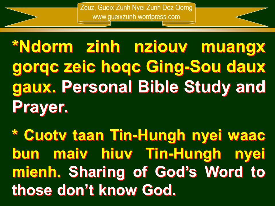 Zeuz, Gueix-Zunh Nyei Zunh Doz Qorng www.gueixzunh.wordpress.com *Ndorm zinh nziouv muangx gorqc zeic hoqc Ging-Sou daux gaux. Personal Bible Study an
