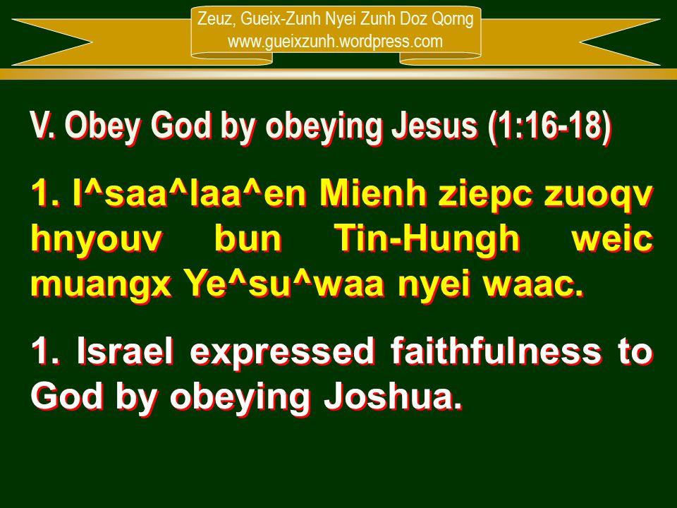 Zeuz, Gueix-Zunh Nyei Zunh Doz Qorng www.gueixzunh.wordpress.com V. Obey God by obeying Jesus (1:16-18) 1. I^saa^laa^en Mienh ziepc zuoqv hnyouv bun T