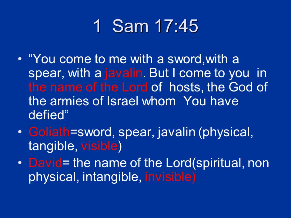 1 Sam 17:45 You come to me with a sword,with a spear, with a javalin.