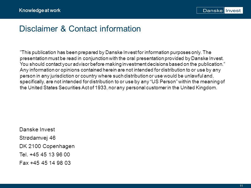 11 Knowledge at work Disclaimer & Contact information Danske Invest Strødamvej 46 DK 2100 Copenhagen Tel.