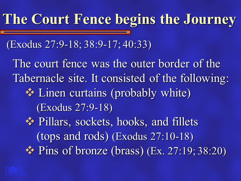The Court Fence begins the Journey (Exodus 27:9-18; 38:9-17; 40:33) The court fence was the outer border of the Tabernacle site.