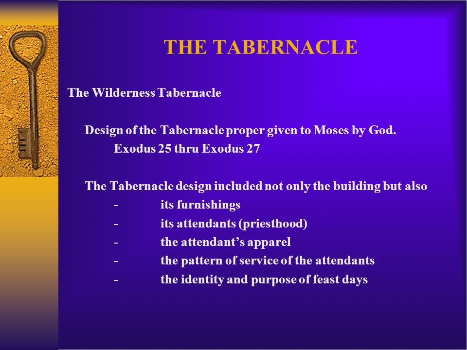 THE TABERNACLE The Wilderness Tabernacle Design of the Tabernacle proper given to Moses by God.