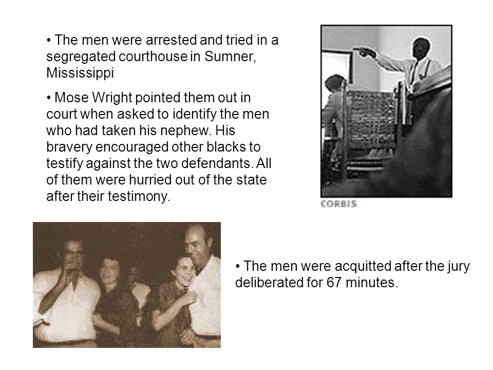 The men were arrested and tried in a segregated courthouse in Sumner, Mississippi Mose Wright pointed them out in court when asked to identify the men