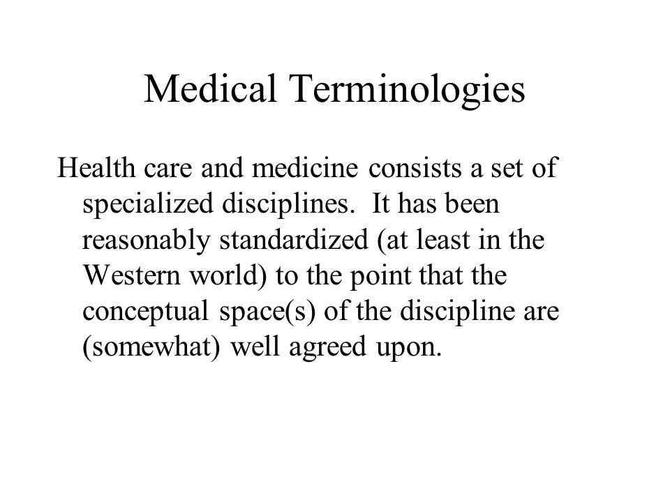 Medical Terminologies Health care and medicine consists a set of specialized disciplines.
