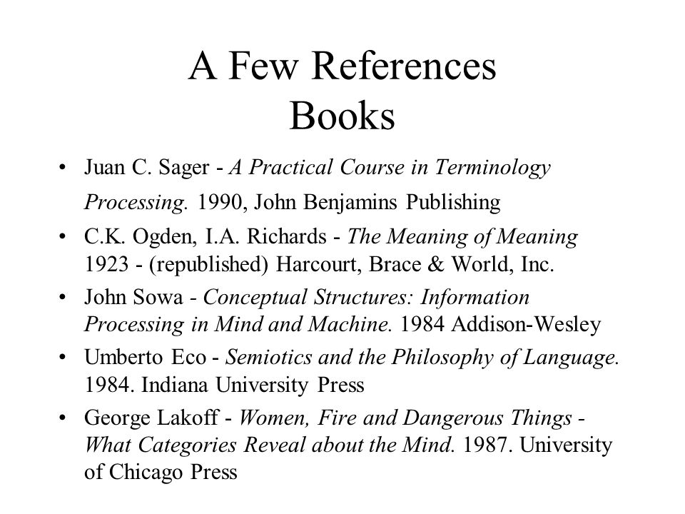 A Few References Books Juan C. Sager - A Practical Course in Terminology Processing.