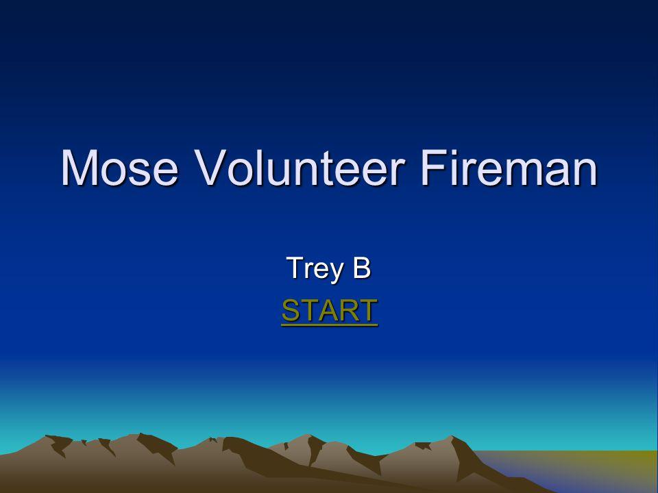 Mose Volunteer Fireman Trey B START