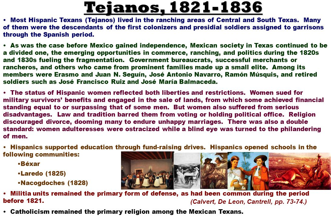 Tejanos, 1821-1836 Most Hispanic Texans (Tejanos) lived in the ranching areas of Central and South Texas.