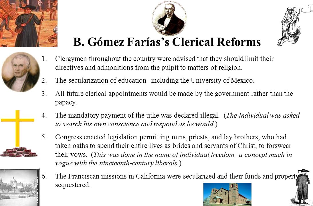 B. Gómez Farías's Clerical Reforms 1.Clergymen throughout the country were advised that they should limit their directives and admonitions from the pu