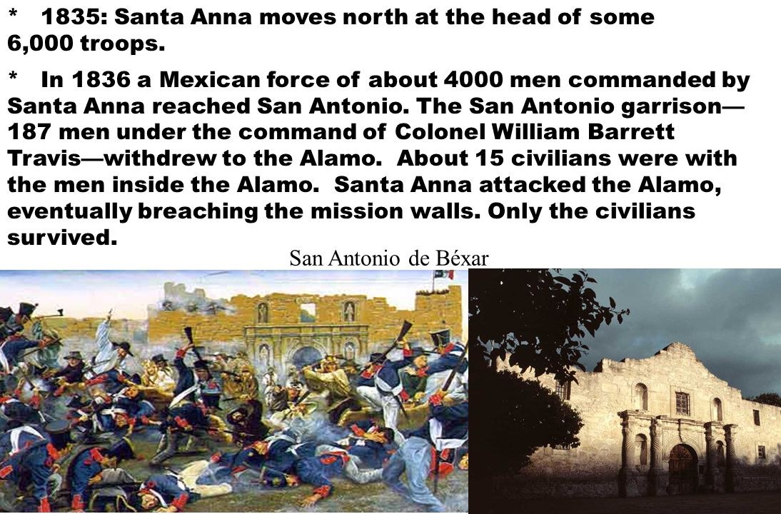 * In 1836 a Mexican force of about 4000 men commanded by Santa Anna reached San Antonio.