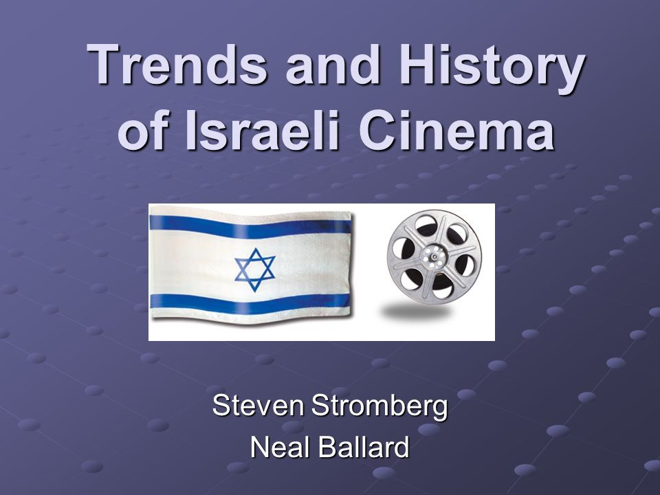 Trends and History of Israeli Cinema Steven Stromberg Neal Ballard