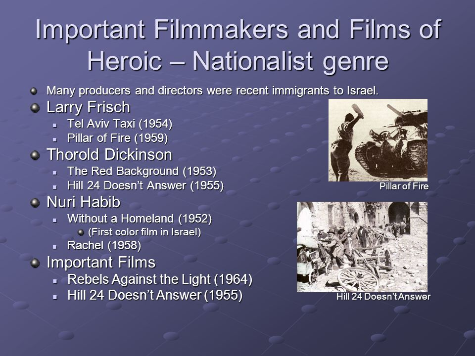 Important Filmmakers and Films of Heroic – Nationalist genre Many producers and directors were recent immigrants to Israel.