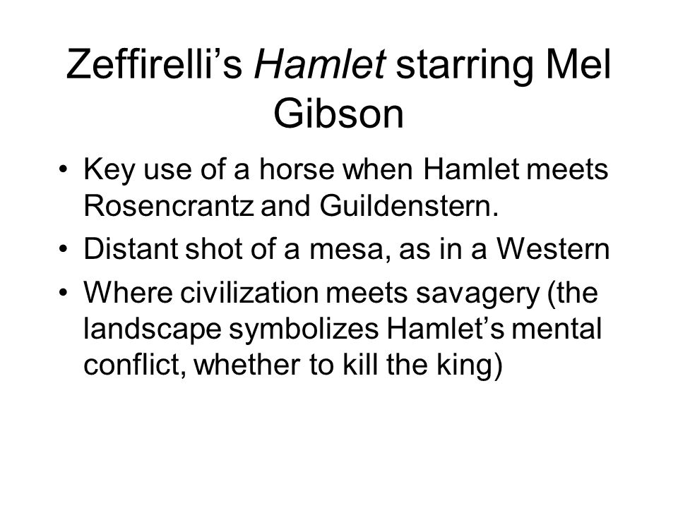 Zeffirelli's Hamlet starring Mel Gibson Key use of a horse when Hamlet meets Rosencrantz and Guildenstern. Distant shot of a mesa, as in a Western Whe