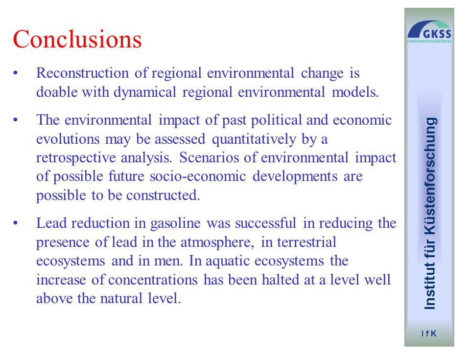 Institut für Küstenforschung I f K Conclusions Reconstruction of regional environmental change is doable with dynamical regional environmental models.