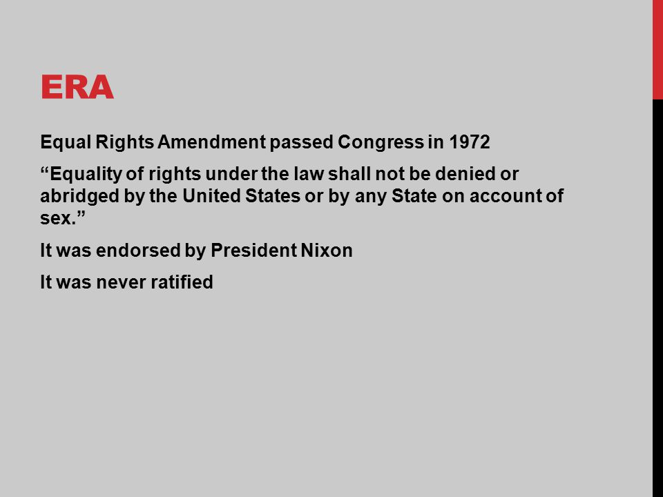 "ERA Equal Rights Amendment passed Congress in 1972 ""Equality of rights under the law shall not be denied or abridged by the United States or by any St"