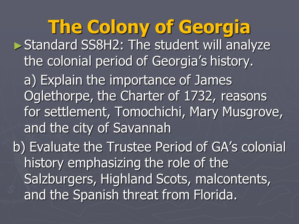 The Colony of Georgia ► Standard SS8H2: The student will analyze the colonial period of Georgia's history.