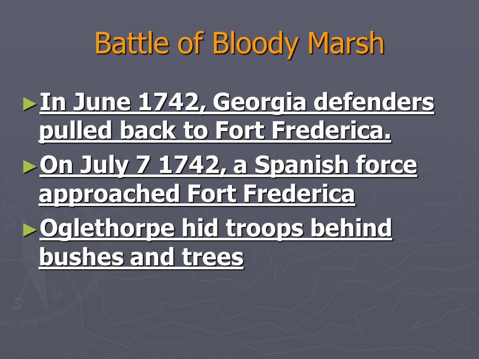 Battle of Bloody Marsh ► In June 1742, Georgia defenders pulled back to Fort Frederica.