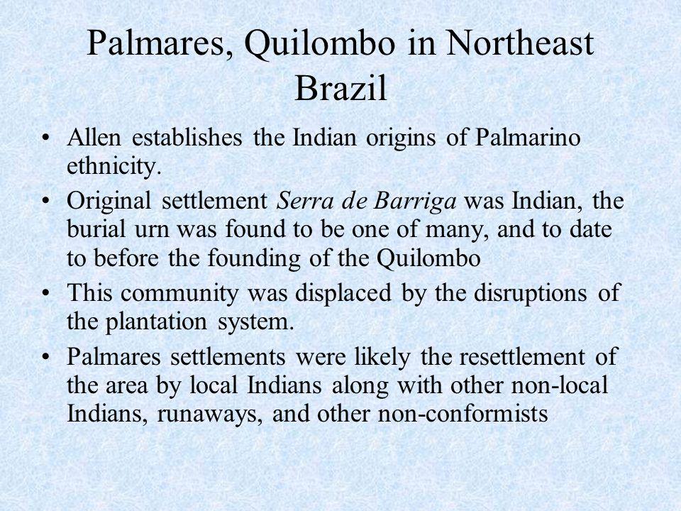 Palmares, Quilombo in Northeast Brazil Allen establishes the Indian origins of Palmarino ethnicity.