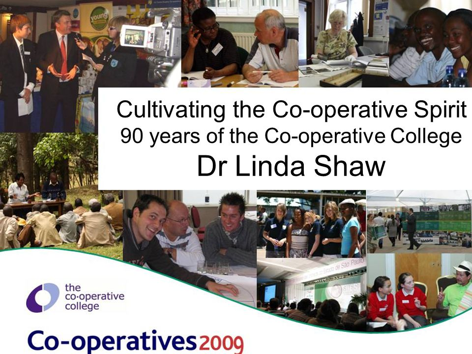 Cultivating the Co-operative Spirit 90 years of the Co-operative College Dr Linda Shaw