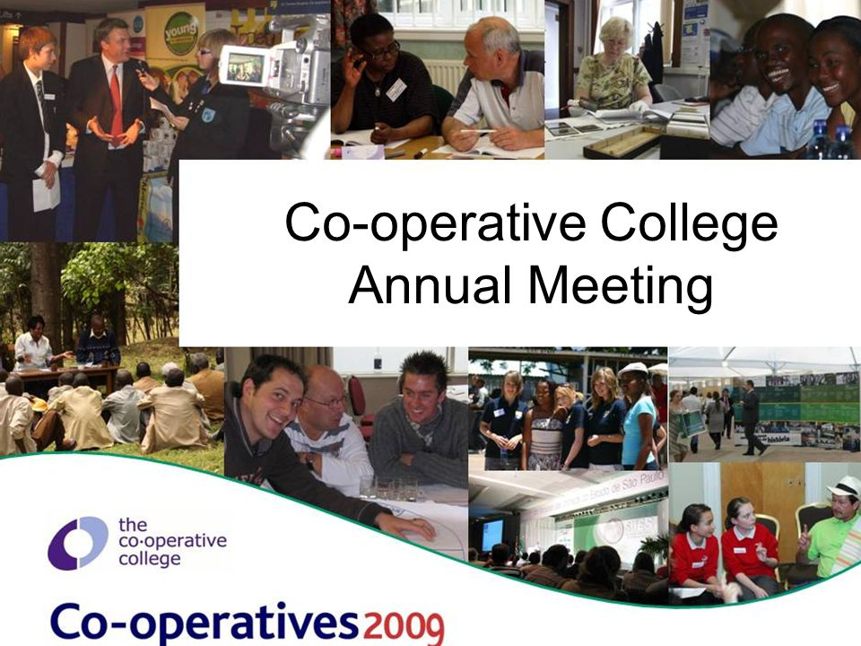 Co-operative Colleges for the 21 st century UK College eg schools work and as guardian of movement heritage Renewal of membership and international work Revival also happening with African Colleges