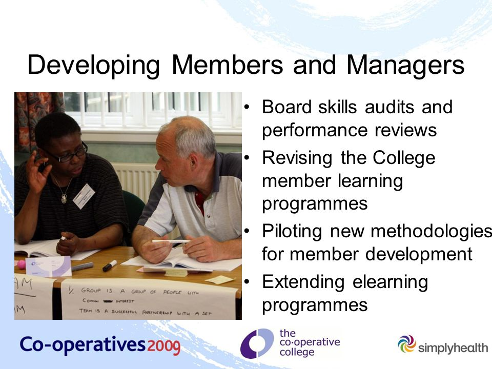 Developing Members and Managers New partnerships to deliver vocational learning Providing learning programmes for consumer, housing and worker co ‑ operatives and credit unions