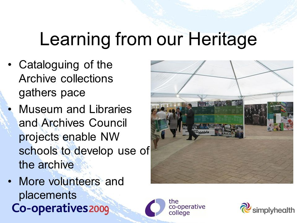 Learning from our Heritage Cataloguing of the Archive collections gathers pace Museum and Libraries and Archives Council projects enable NW schools to develop use of the archive More volunteers and placements