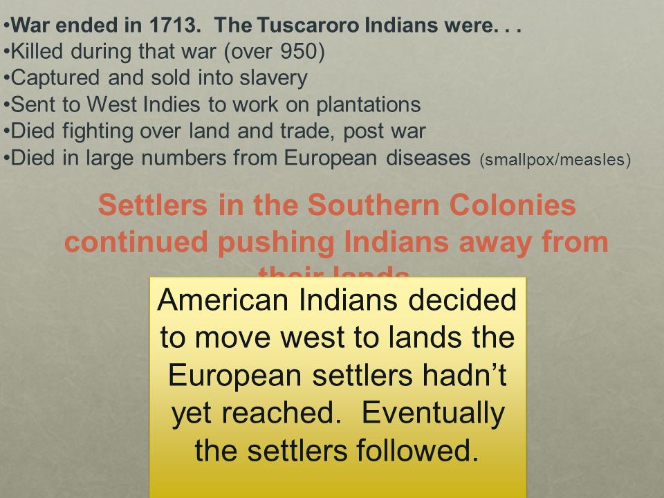 13 War ended in 1713. The Tuscaroro Indians were... Killed during that war (over 950) Captured and sold into slavery Sent to West Indies to work on pl