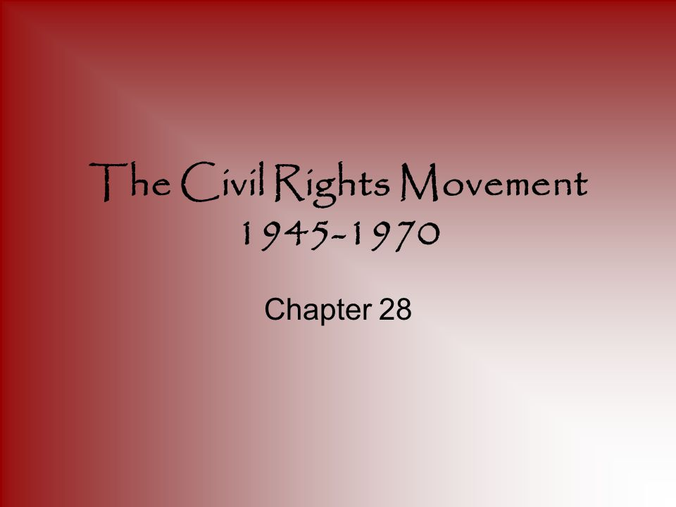 The Civil Rights Movement 1945-1970 Chapter 28