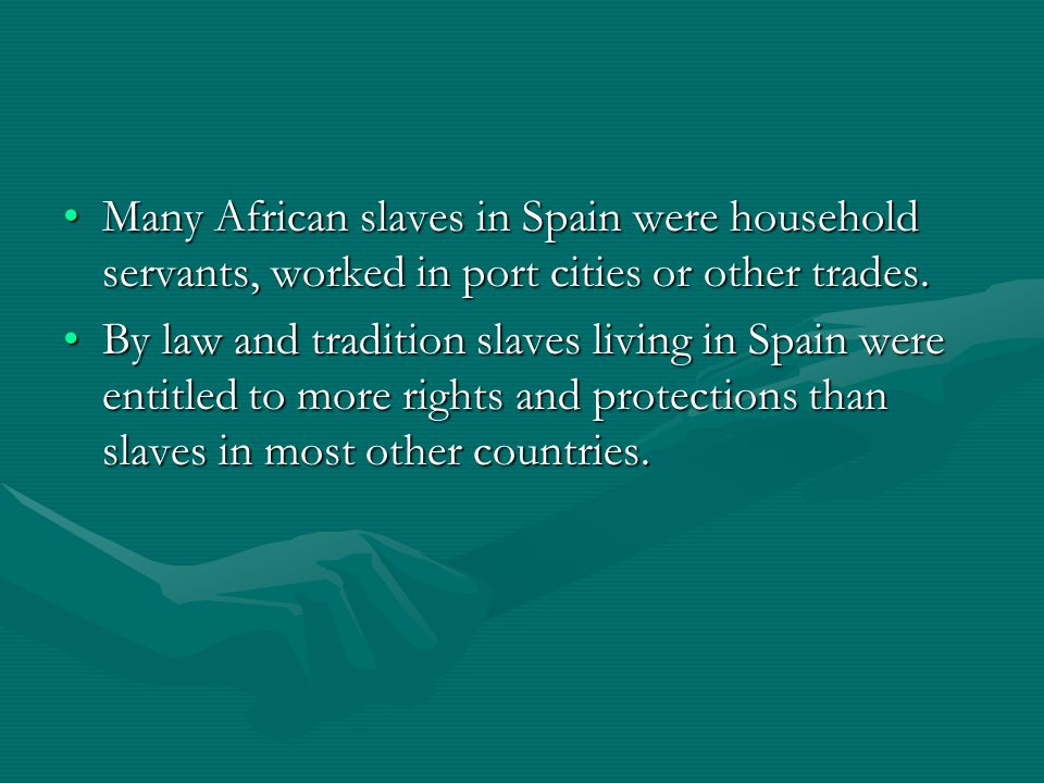 Many African slaves in Spain were household servants, worked in port cities or other trades.Many African slaves in Spain were household servants, worked in port cities or other trades.