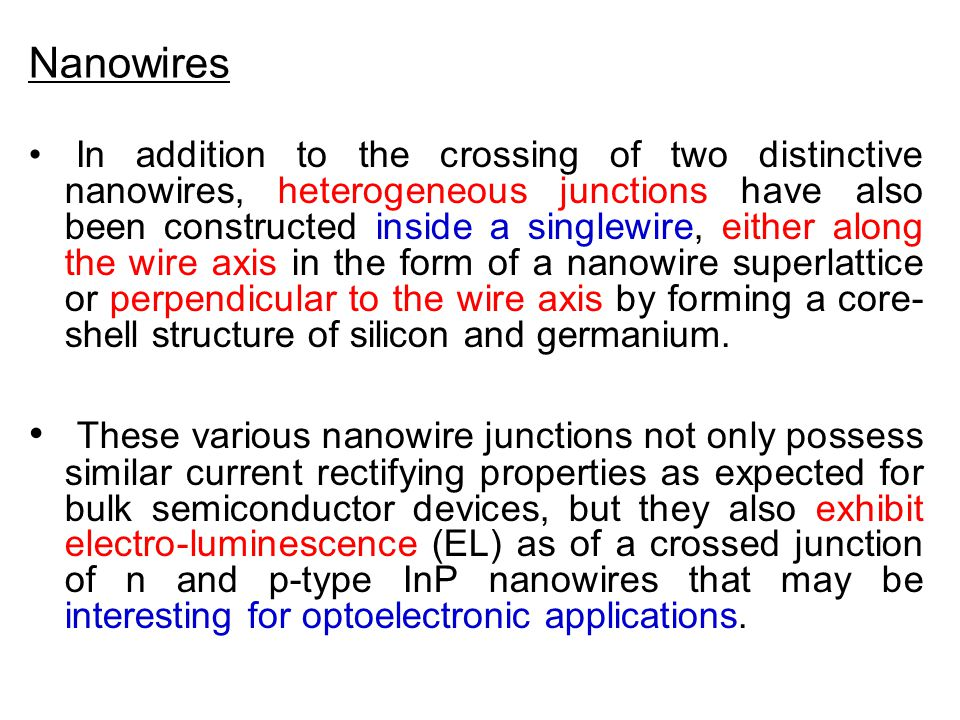 Nanowires In addition to the crossing of two distinctive nanowires, heterogeneous junctions have also been constructed inside a singlewire, either alo