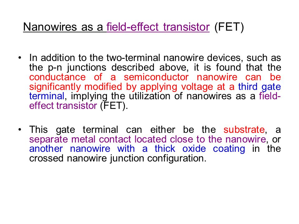 In addition to the two-terminal nanowire devices, such as the p-n junctions described above, it is found that the conductance of a semiconductor nanow