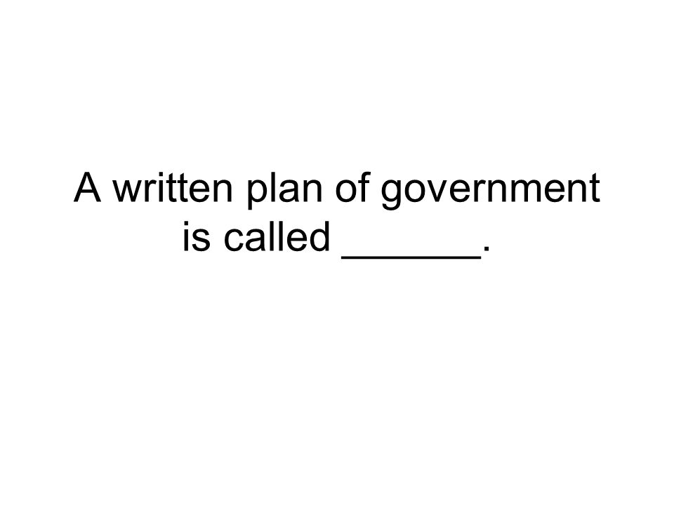 A written plan of government is called ______.