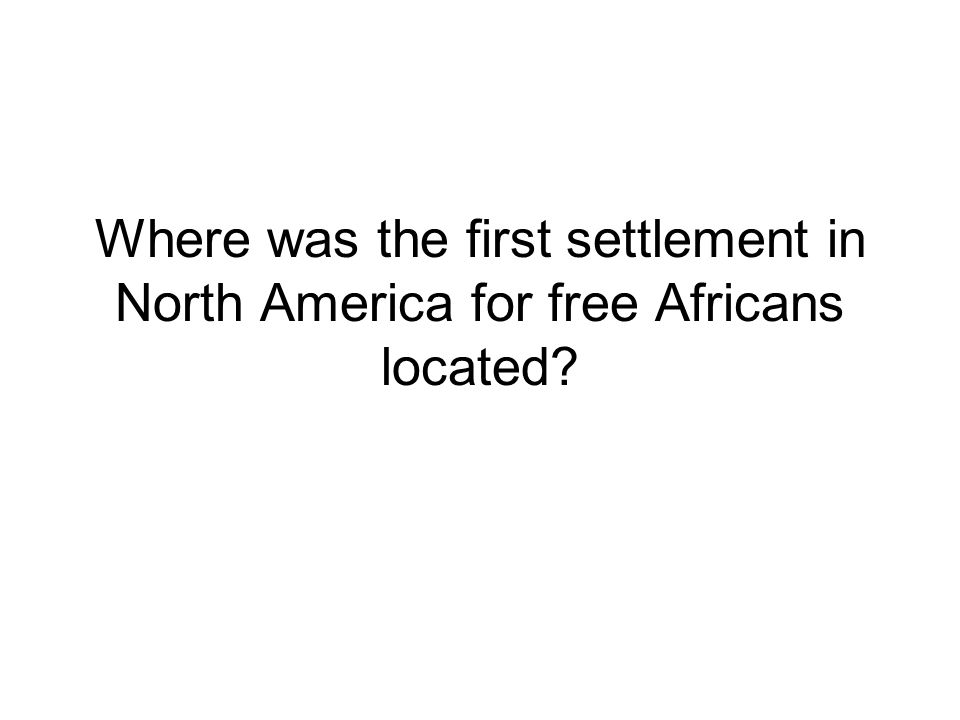 Where was the first settlement in North America for free Africans located