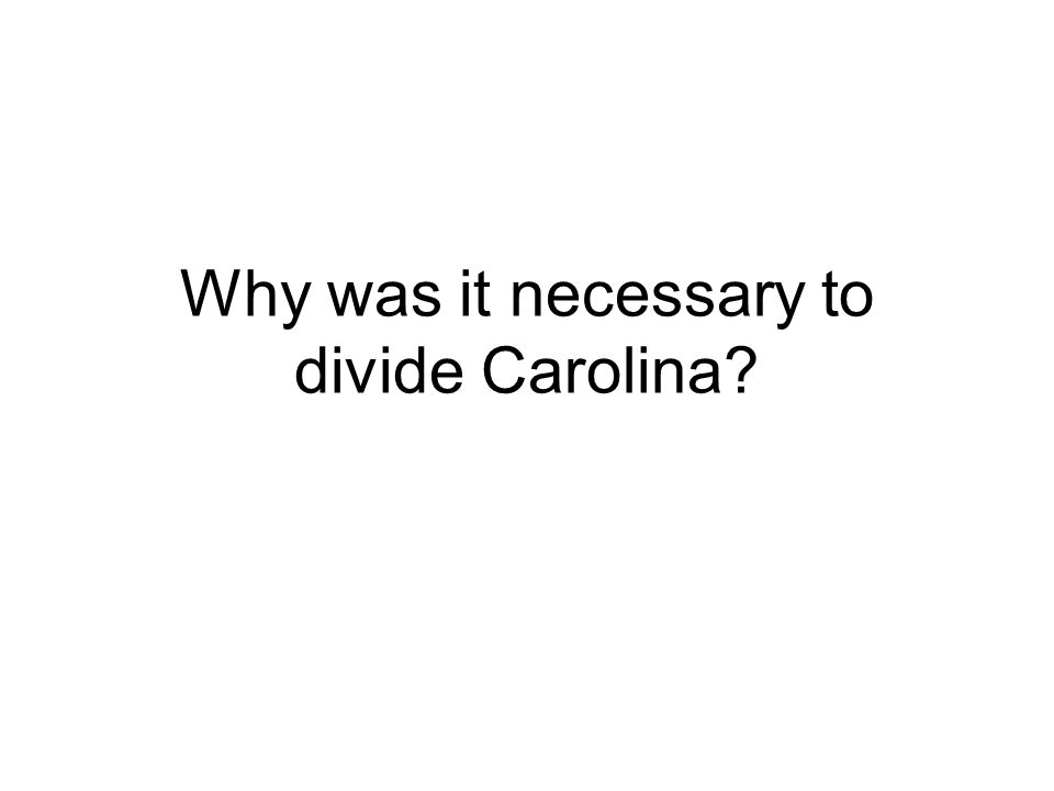 Why was it necessary to divide Carolina