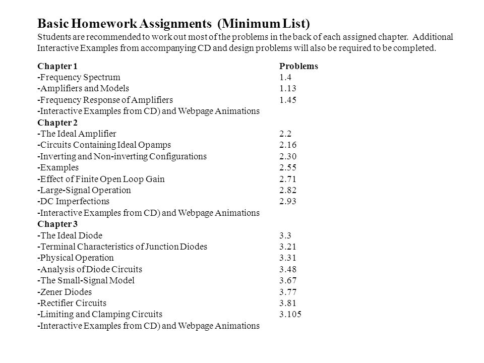 Basic Homework Assignments (Minimum List) Students are recommended to work out most of the problems in the back of each assigned chapter.