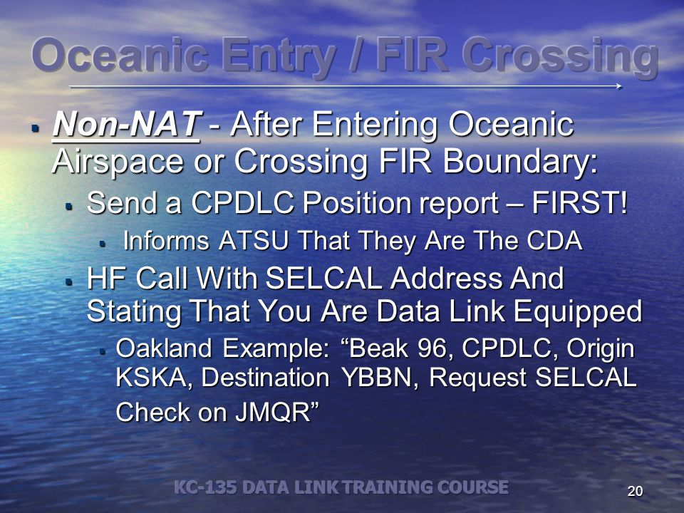 20  Non-NAT - After Entering Oceanic Airspace or Crossing FIR Boundary:  Send a CPDLC Position report – FIRST.