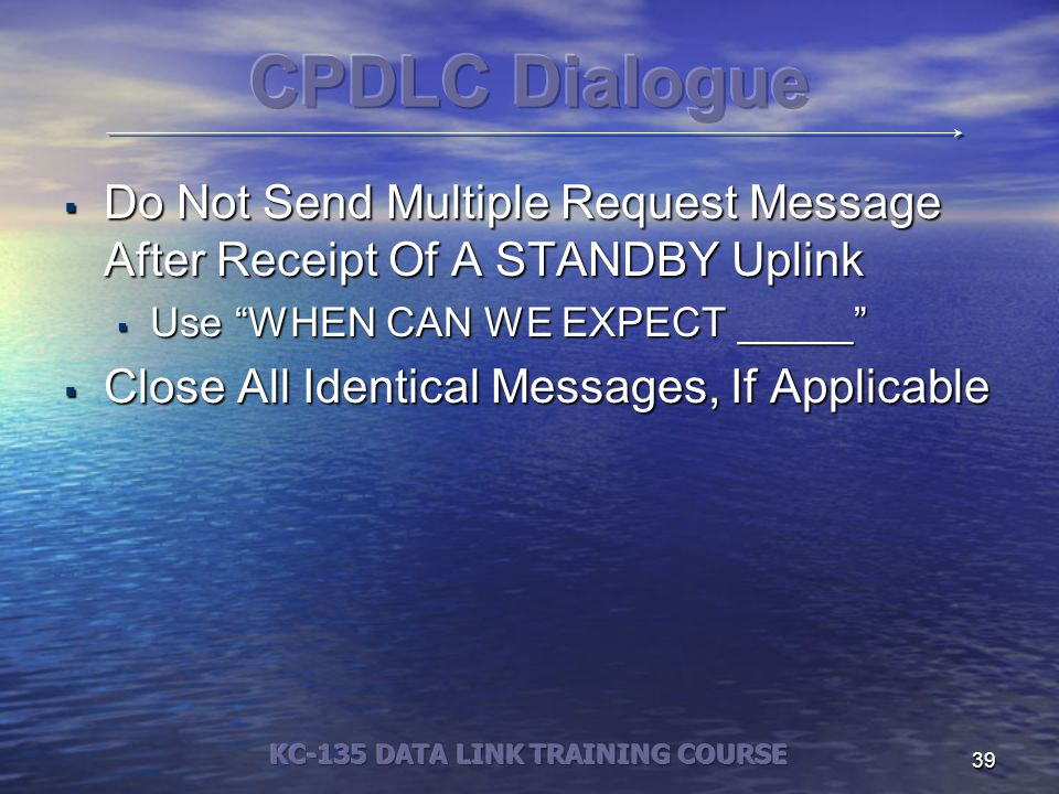 39  Do Not Send Multiple Request Message After Receipt Of A STANDBY Uplink  Use WHEN CAN WE EXPECT _____  Close All Identical Messages, If Applicable