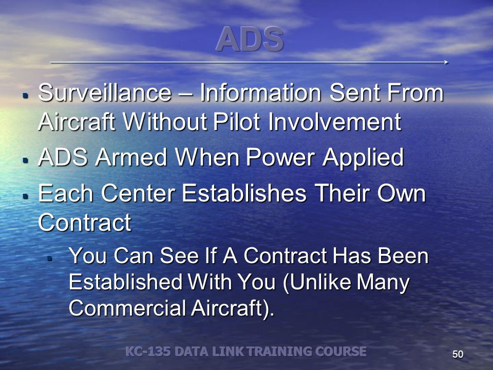 50  Surveillance – Information Sent From Aircraft Without Pilot Involvement  ADS Armed When Power Applied  Each Center Establishes Their Own Contract  You Can See If A Contract Has Been Established With You (Unlike Many Commercial Aircraft).