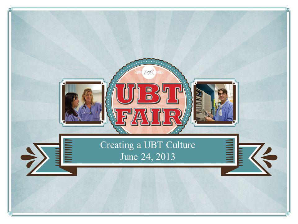 Creating a UBT Culture June 24, 2013
