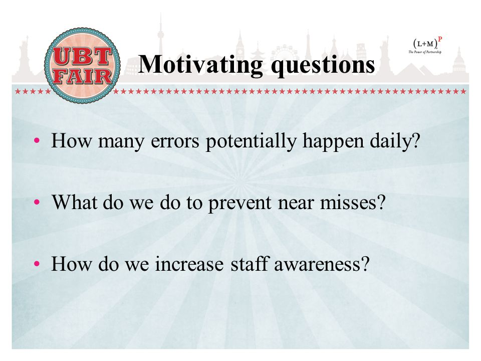 Motivating questions How many errors potentially happen daily.