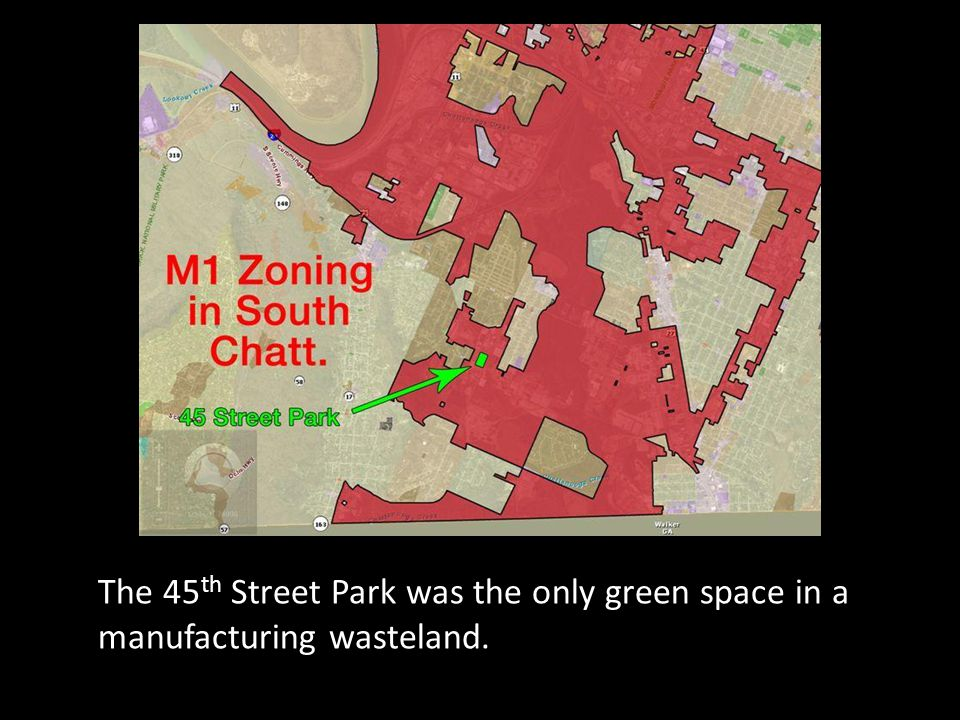 The 45 th Street Park was the only green space in a manufacturing wasteland.
