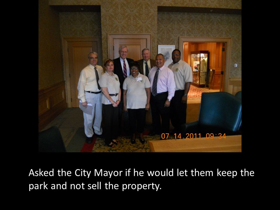 Asked the City Mayor if he would let them keep the park and not sell the property.