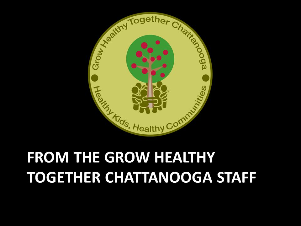 FROM THE GROW HEALTHY TOGETHER CHATTANOOGA STAFF