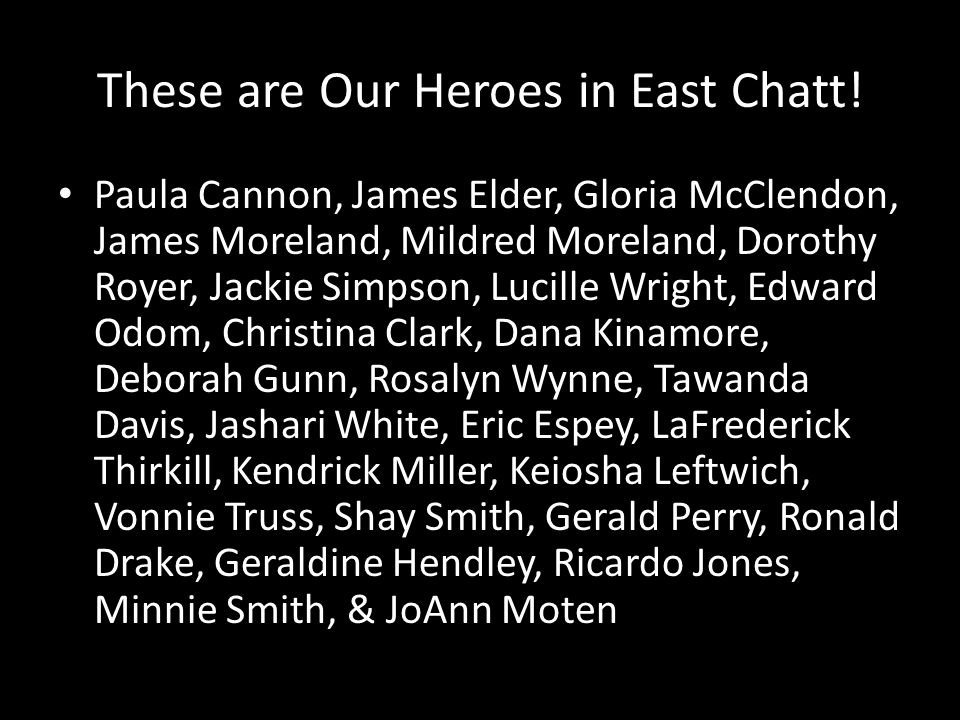 These are Our Heroes in East Chatt! Paula Cannon, James Elder, Gloria McClendon, James Moreland, Mildred Moreland, Dorothy Royer, Jackie Simpson, Luci