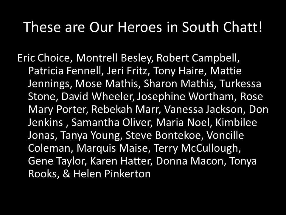 These are Our Heroes in South Chatt! Eric Choice, Montrell Besley, Robert Campbell, Patricia Fennell, Jeri Fritz, Tony Haire, Mattie Jennings, Mose Ma