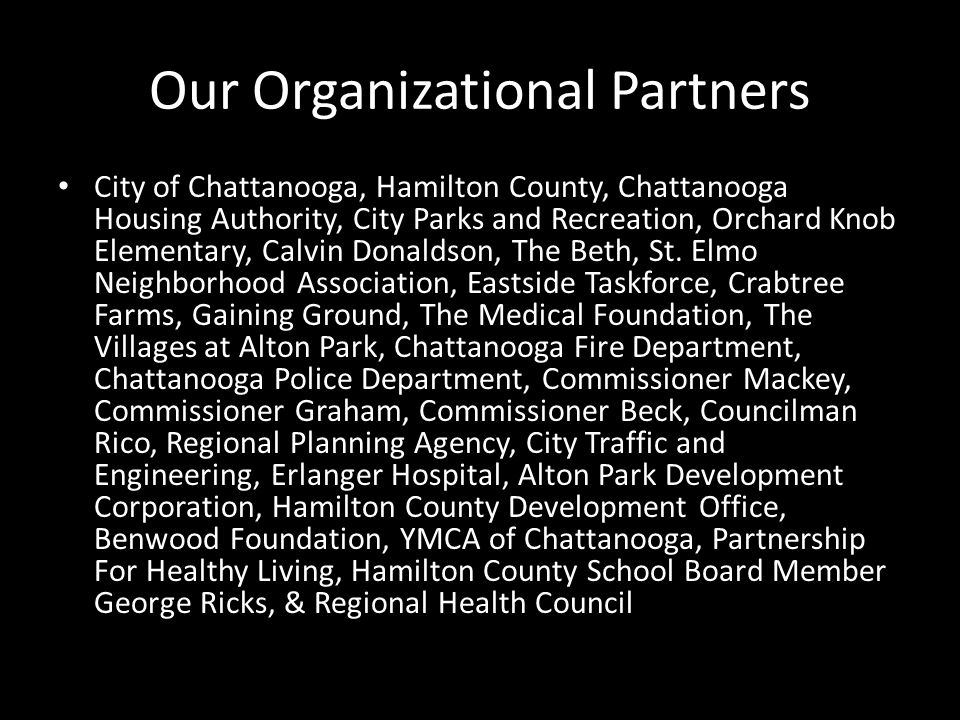 Our Organizational Partners City of Chattanooga, Hamilton County, Chattanooga Housing Authority, City Parks and Recreation, Orchard Knob Elementary, C