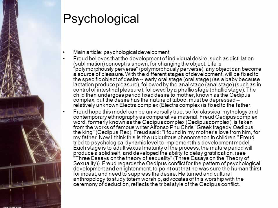 Psychological Main article: psychological development Freud believes that the development of individual desire, such as distillation (sublimation) con