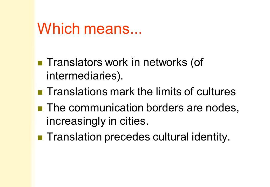 Which means... n Translators work in networks (of intermediaries).