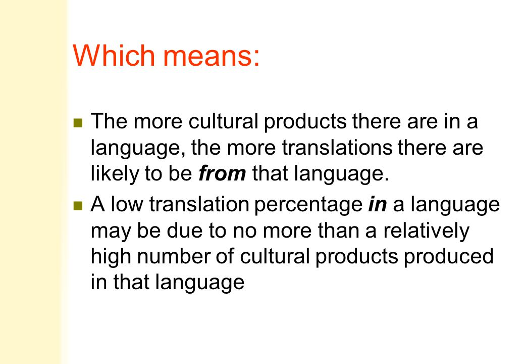 Which means: n The more cultural products there are in a language, the more translations there are likely to be from that language. n A low translatio