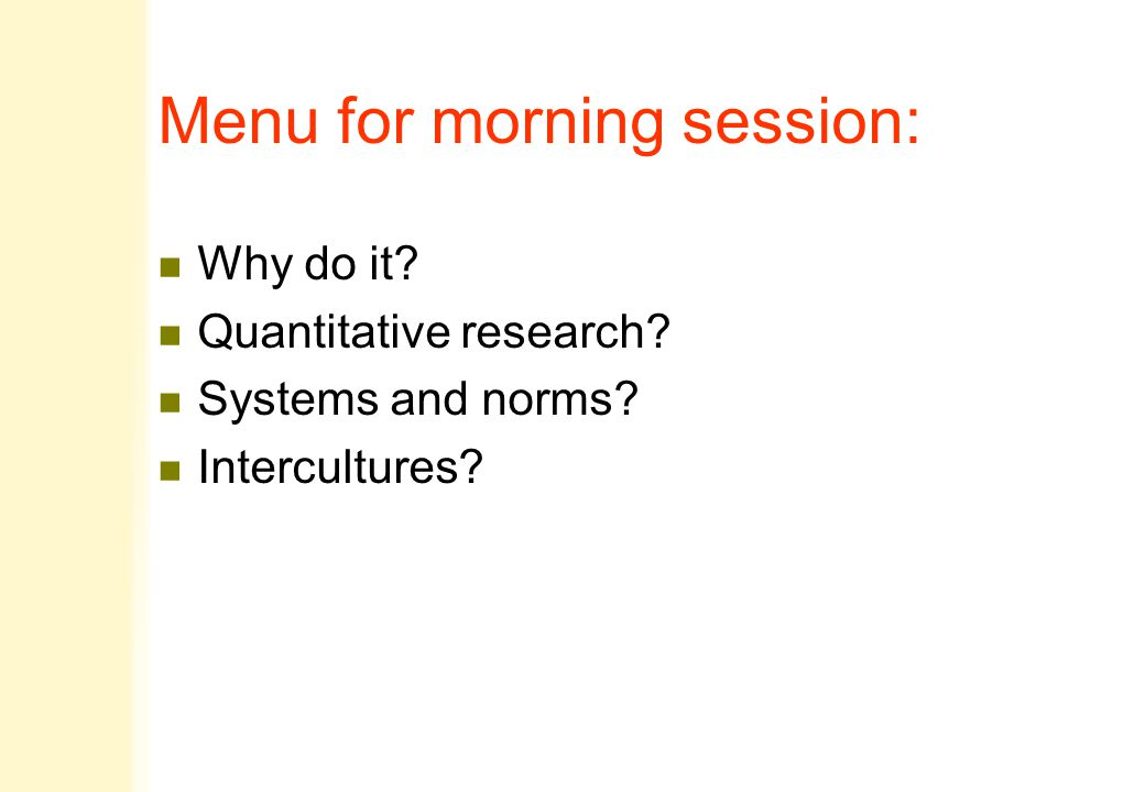 Menu for morning session: n Why do it? n Quantitative research? n Systems and norms? n Intercultures?