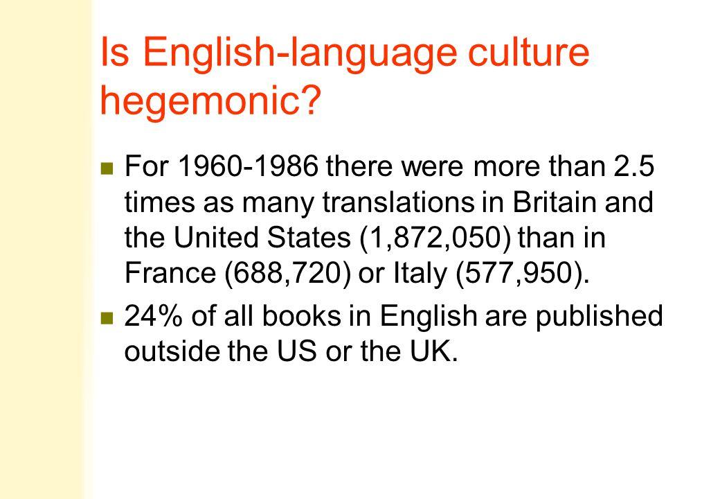 Is English-language culture hegemonic.